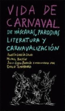 VIDA DE CARNAVAL: DE MÁSCARAS, PARODIAS, LITERATURA Y CARNAVALIZACIÓN