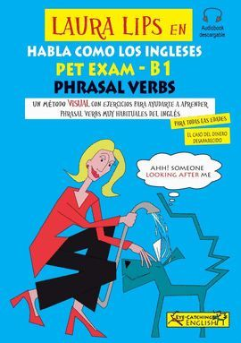 LAURA LIPS EN HABLA COMO LOS INGLESES PET EXAM - B1 PHRASAL VERBS