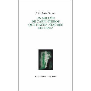 MILLÓN DE CARPINTEROS QUE HACEN ATAÚDES SIN CRUZ, UN