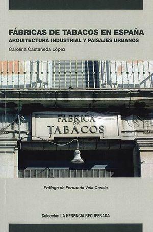 FÁBRICAS DE TABACOS EN ESPAÑA. ARQUITECTURA INDUSTRIAL Y PAISAJES URBANOS