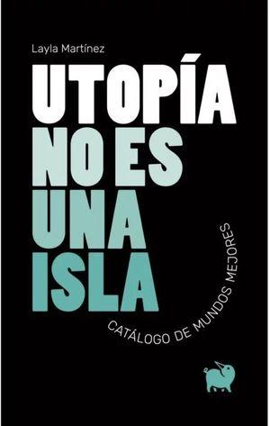 UTOPIA NO ES UNA ISLA