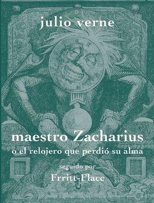 MAESTRO ZACHARIUS O EL RELOJERO QUE PERDIÓ SU ALMA