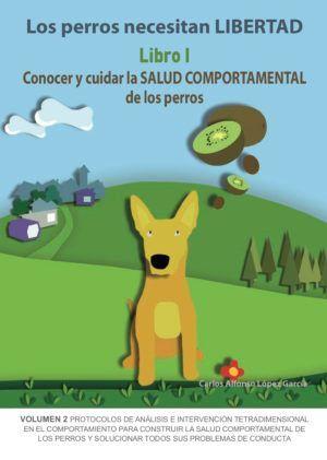 PERROS NECESITAN LIBERTAD LIBRO 1: CONOCER Y CUIDAR LA SALUD COMPORTAMENTAL DE LOS PERROS, LOS