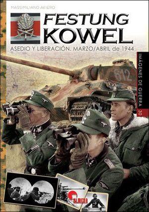 FESTUNG KOWEL - ASEDIO Y LIBERACIÓN - MARZO / ABRIL DE 1944