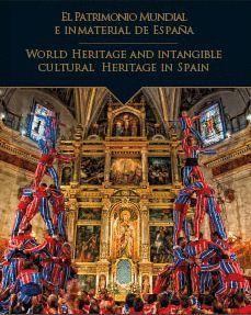 PATRIMONIO MUNDIAL E INMATERIAL DE ESPAÑA, EL / WORLD HERITAGE AND INTANGIBLE CULTURAL HERITAGE IN SPAIN