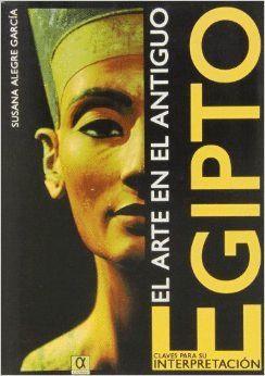 ARTE EN EL ANTIGUO EGIPTO: CLAVES PARA SU INTERPRETACION