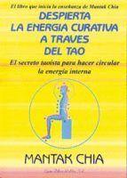 DESPIERTA LA ENERGIA CURATIVA A TRAVES DEL TAO EL SECRETO TAOISTA PARA HACER CIRCULAR LA ENERGIA