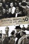 HISTORIA SECRETA DE LOS AÑOS 50