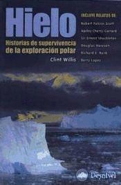 HIELO. HISTORIAS DE SUPERVIVENCIA DE LA EXPLORA- CION POLAR