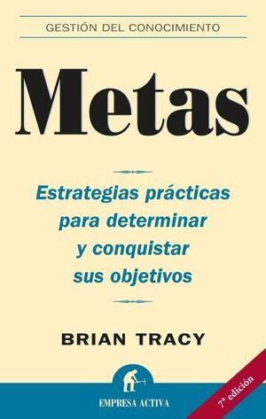 METAS - ESTRATEGIAS PRACTICAS PARA DETERMINAR Y CONQUISTAR SUS OBJETIVOS