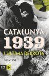 CATALUNYA 1939. L'ULTIMA DERROTA