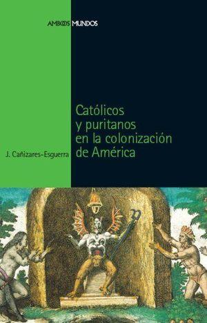 CATOLICOS Y PURITANOS EN LA COLONIZACION DE AMERICA