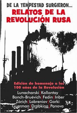 DE LA TEMPESTAD SURGIERON....RELATOS DE LA REVOLUCIÓN RUSA