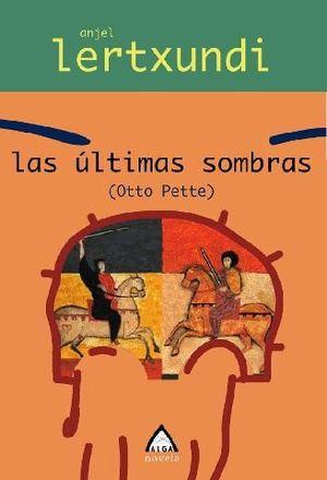 ULTIMAS SOMBRAS, LAS (OTTO PETTE)