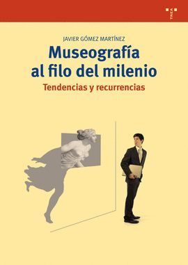 MUSEOGRAFÍA AL FILO DEL MILENIO. TENDENCIAS Y RECURRENCIAS