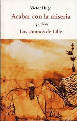 ACABAR CON LA MISERIA/ LOS SÓTANOS DE LILLE