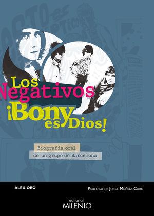 NEGATIVOS, LOS -  ¡BONY ES DIOS!