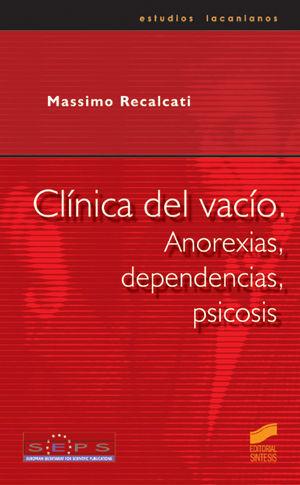 CLINICA DEL VACIO ANOREXIAS, DEPENDENCIAS, PSICOSIS