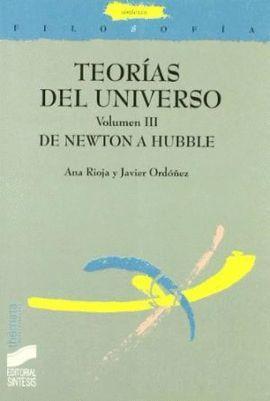 TEORIAS DEL UNIVERSO. VOLUMEN III DE NEWTON A HUBBLE