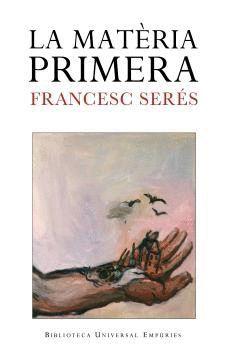 MATERIA PRIMERA, LA (PREMI OCTAVI PELLISSA 2004)