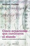 CINCO ECUACIONES QUE CAMBIARON EL MUNDO EL PODER Y LA OCULTA BELLEZA DE LAS MATEMATICAS