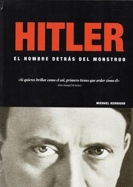 HITLER EL HOMBRE DETRÁS DEL MONSTRUO