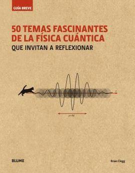 50 TEMAS FASCINANTES DE LA FÍSICA CUÁNTICA (RÚSTICA)