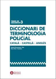 DICCIONARI DE TERMINOLOGIA POLICIAL CATALÀ-CASTELLÀ-ANGLÈS