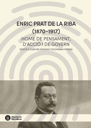 ENRIC PRAT DE LA RIBA (1870-1917). HOME DE PENSAMENT, D'ACCIÓ I DE GOVERN