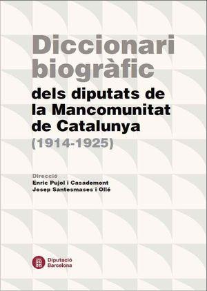 DICCIONARI BIOGRAFIC DELS DIPUTATS DE LA MANCOMUNITAT DE CATALUNY