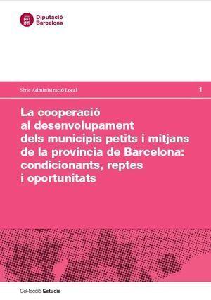 COOPERACIÓ AL DESENVOLUPAMENT DELS MUNICIPIS PETITS I MITJANS DE LA PROVÍNCIA DE BARCELONA: CONDICIONANTS, REPTES I OPORTUNITATS