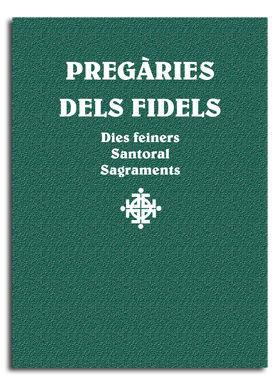 PREGÀRIES DELS FIDELS - DIES FEINERS, SANTORAL , SAGRAMENTS