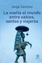 VUELTA AL MUNDO ENTRE SABIOS, SANTOS Y VIAJEROS