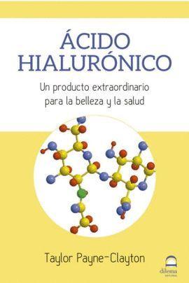 ACIDO HIALURONICO. UN PRODUCTO EXTRAORDINARIO PARA LA BELLEZA Y LA SALUD