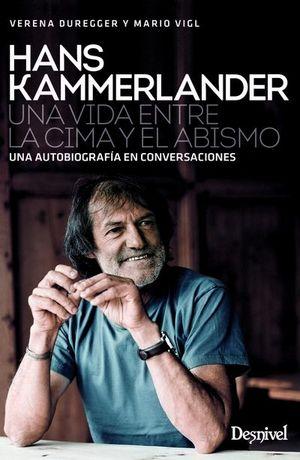 HANS KAMMERLANDER. UNA VIDA ENTRE LA CIMA Y EL ABISMO