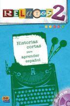 RELATOS 2 +CD HISTORIAS CORTAS PARA APRENDER ESPAÑOL
