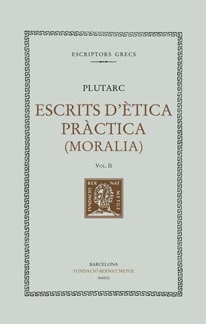 ESCRITS D'ÈTICA PRÀCTICA (MORALIA). VOL.II (DOBLE TEXT/RÚSTICA)
