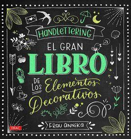 HANDLETTERING - EL GRAN LIBRO DE LOS ELEMENTOS DECORATIVOS