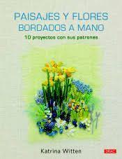 PAISAJES Y FLORES BORDADOS A MANO /10 PROYECTOS CON SUS PATRONES