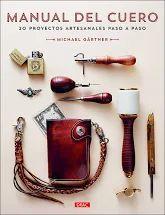 MANUAL DEL CUERO. 20 PROYECTOS ARTESANALES PASO A PASO