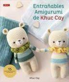 ENTRAÑABLES AMIGURUMI DE KHUC CAY