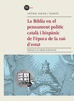 LA BÍBLIA EN EL PENSAMENT POLÍTIC CATALÀ I HISPÀNIC DE L'ÈPOCA DE LA RAÓ D'ESTAT
