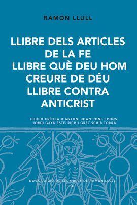 LLIBRE DELS ARTICLES DE LA FE. LLIBRE QUÈ DEU HOM CREURE DE DÉU. LLIBRE CONTRA ANTICRIST