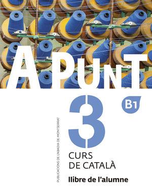 A PUNT 3 (B1). LLIBRE DE L'ALUMNE . CURS DE CATALA