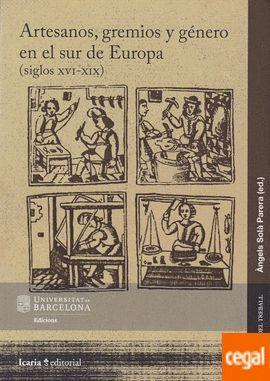 ARTESANOS, GREMIOS Y GENERO EN EL SUR DE EUROPA (SIGLOS XVI-XIX)