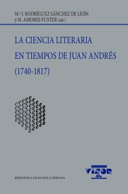 CIENCIA LITERARIA EN TIEMPOS DE JUAN ANDRÉS (1740-1817), LA