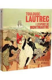 TOULOUSE-LAUTREC I L'ESPERIT DE MONTMARTRE