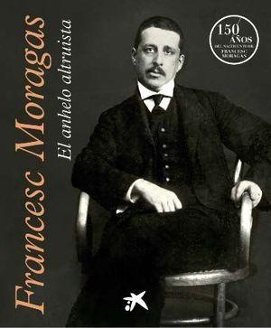 FRANCESC MORAGAS. EL ANHELO ALTRUISTA