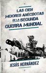 CIEN MEJORES ANECDOTAS DE LA II GUERRA MUNDIAL, LAS