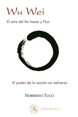 WU WEI - EL ARTE DEL NO HACER Y FLUIR